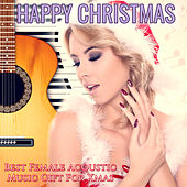 Happy Christmas Best Female Acoustic Music Gift for Xmas de Various Artists