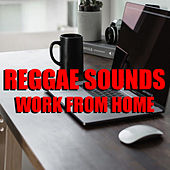 Reggae Sounds Work From Home by Various Artists