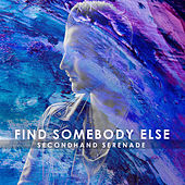 Find Somebody Else by Secondhand Serenade