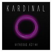 Vitreous Act IV by Kardinal