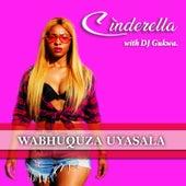 Wabhuquza Uyasala by Cinderella