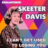 I Can't Get Used to Losing You de Skeeter Davis