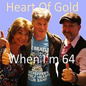 When I'm 64 by Heart Of Gold