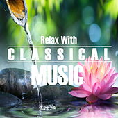 Relax With Classical Music von Various Artists
