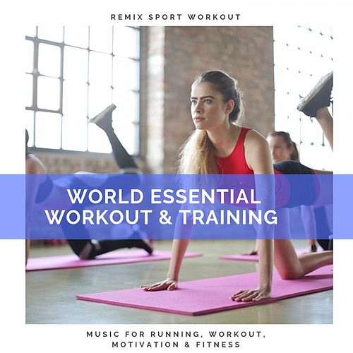 World Essential Workout & Training (Music for Running, Workout, Motivation & Fitness) by Remix Sport Workout