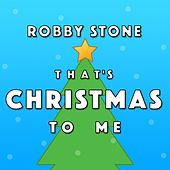 That's Christmas to Me by Robby Stone