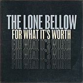 For What It's Worth by The Lone Bellow
