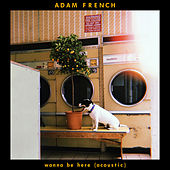 Wanna Be Here (Acoustic) by Adam French