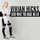 Look What You Made Me Do von Vivian Hicks