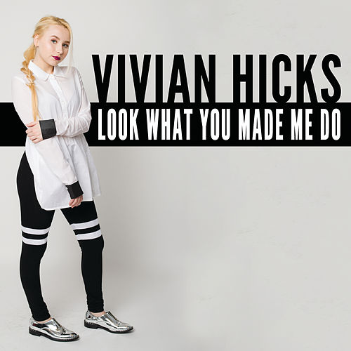 Look What You Made Me Do by Vivian Hicks
