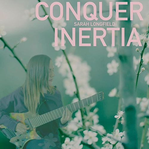 Conquer Inertia by Sarah Longfield