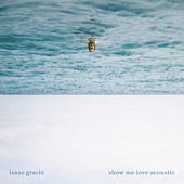 Show Me Love (Acoustic) by Isaac Gracie