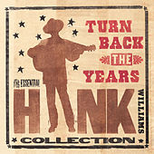 Turn Back The Years - The Essential Hank Williams Collection by Hank Williams