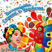 Barranquilla… Carnaval & Guacherna / La Porra Caimanera by Various Artists