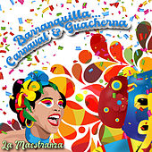 Barranquilla… Carnaval & Guacherna / La Maestranza by Various Artists
