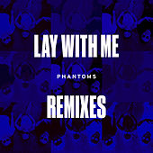 Lay With Me (Remixes) de Phantoms