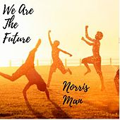 We Are the Future by Norris Man