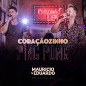 Coraçãozinho Ping Pong (Ao Vivo) von Maurício & Eduardo