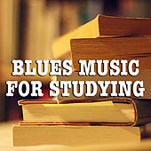 Blues Music For Studying by Various Artists