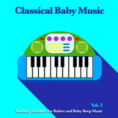 Classical Baby Music: Soothing Lullabies For Babies and Baby Sleep Music, Vol. 2 by Einstein Baby Lullaby Academy