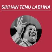 Sikhan Tenu Labhna by Nusrat Fateh Ali Khan
