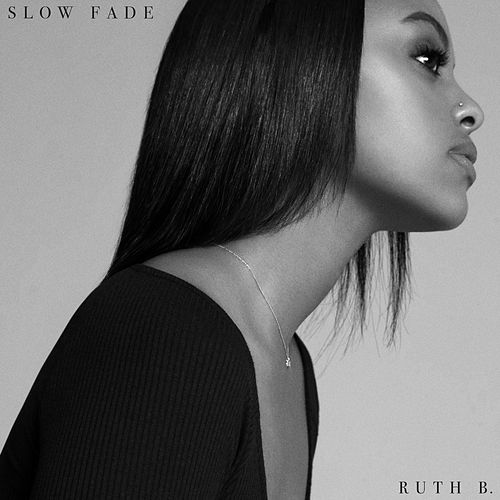 Slow Fade by Ruth B