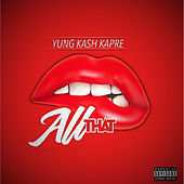 All That von Yung Kash Capre