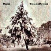 Melted von Striking Matches