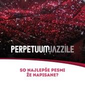 So Najlepse Pesmi Ze Napisane? by Perpetuum Jazzile