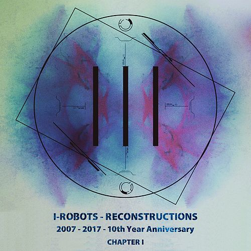 I-Robots - Reconstructions - 10th Year Anniversary von Various Artists