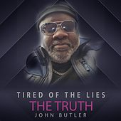 Tired of the Lies the Truth by John Butler