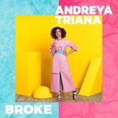 Broke by Andreya Triana