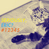 Seriously, Eric? #12345 de Various Artists