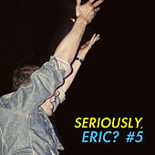 Seriously, Eric? #5 de Various Artists