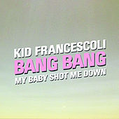 Bang Bang (My Baby Shot Me Down) de Kid Francescoli