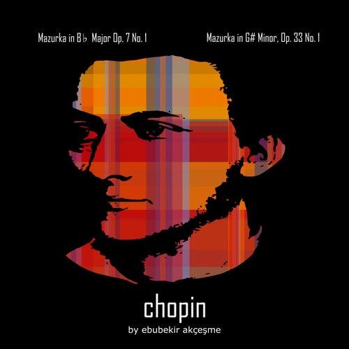 Chopin: Mazurka in B-Flat Major, Op. 7, No. 1 & Mazurka in G-Sharp Minor, Op. 33, No. 1 de Ebubekir Akçeşme