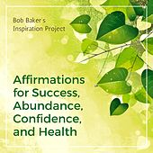 Affirmations for Success, Abundance, Confidence, And Health von Bob Baker's Inspiration Project