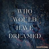 Who Would Have Dreamed by HEARTSONG