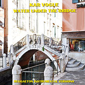 Water Under The Bridge (Reggaeton Instrumental Versions) by Kar Vogue