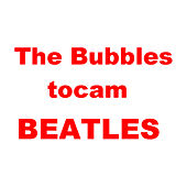 The Bubbles Tocam Beatles de The Bubbles