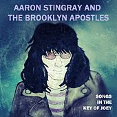Songs in the Key of Joey by Aaron Stingray and the Brooklyn Apostles