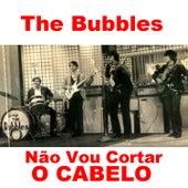 Não Vou Cortar o Cabelo de The Bubbles