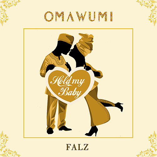 Hold My Baby by Falz Omawumi