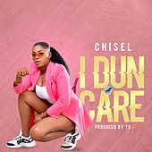 I Dun Care by Chisel