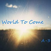 World to Come by A3