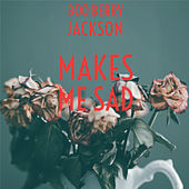 Makes Me Sad by Boo Berry Jackson