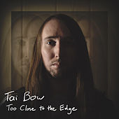 Too Close to the Edge by Tai Bow
