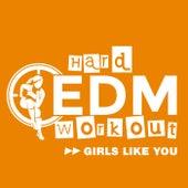 Girls Like You by Hard EDM Workout