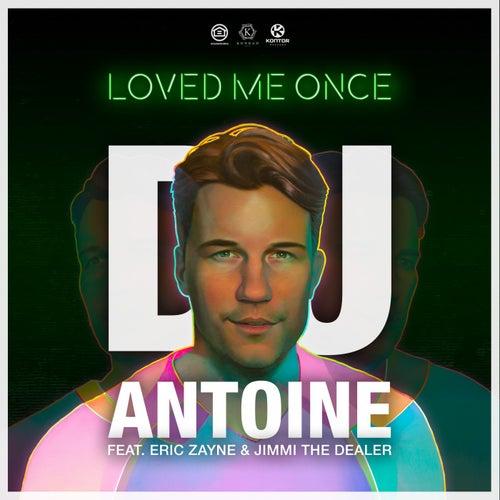 Loved Me Once von DJ Antoine