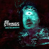 Into the Unknown by Kill Strings